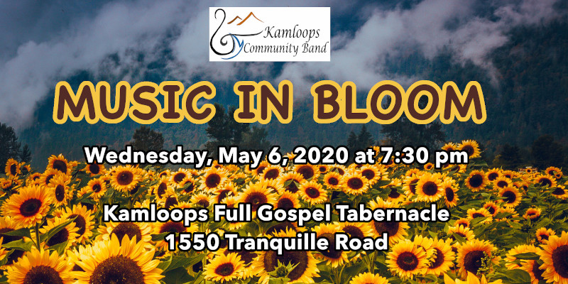 "the kamloops community band presents ""music in bloom"" may 6 2020"