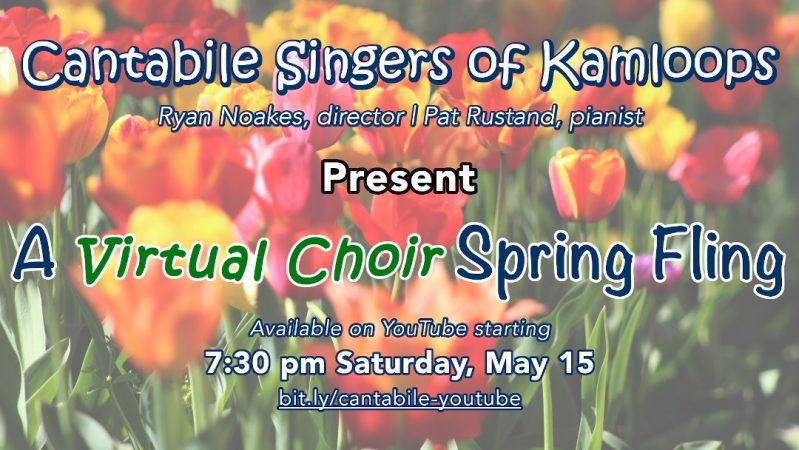 "the cantabile singers of kamloops present ""a virtual choir spring fling"" on may 15, 2021"